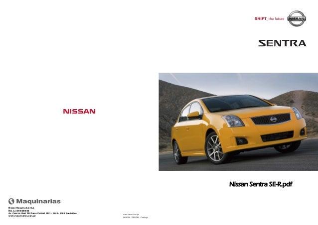 08/2009 - SENTRA - Catálogo www.nissan.com.pe Nissan Maquinarias S.A. R.U.C. 20160286068 Av. Camino Real 390 Torre Central...