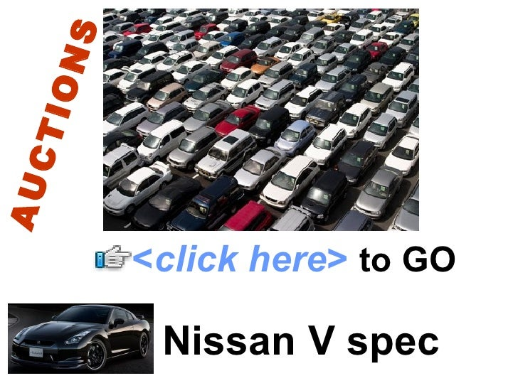 Nissan V spec AUCTIONS < click here >   to   GO