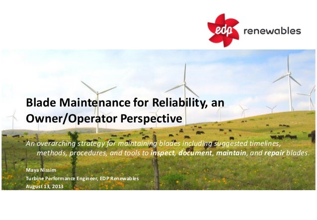 Blade Maintenance for Reliability, an Owner/Operator Perspective An overarching strategy for maintaining blades including ...