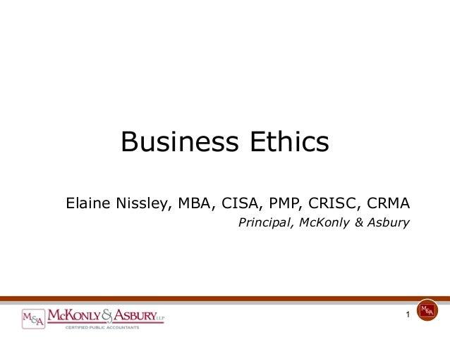 Business EthicsElaine Nissley, MBA, CISA, PMP, CRISC, CRMA                     Principal, McKonly & Asbury                ...