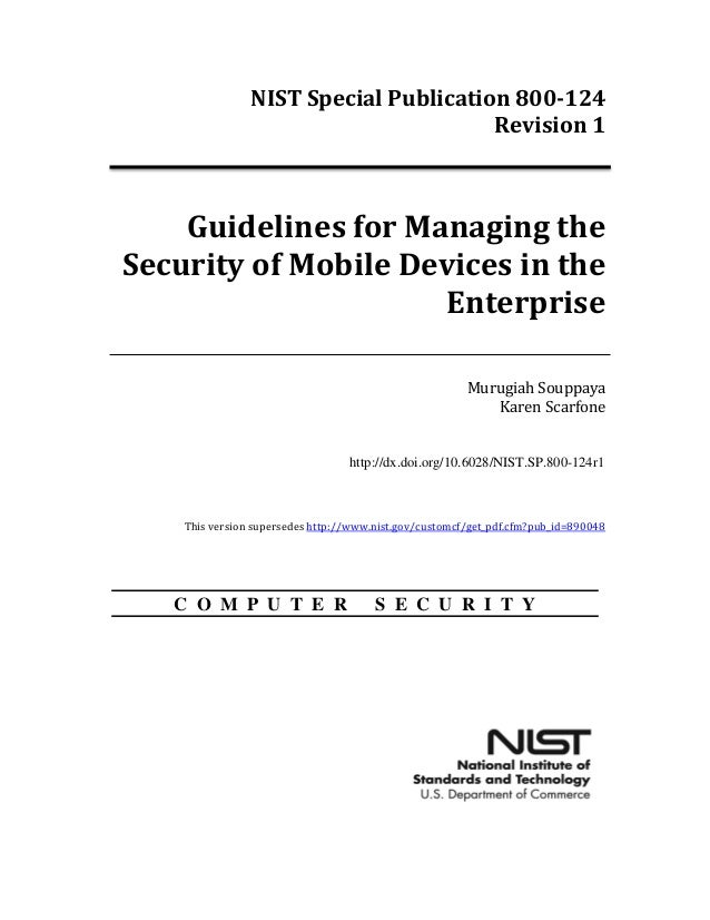 NIST Special Publication 800-124 Revision 1 Guidelines for Managing the Security of Mobile Devices in the Enterprise Murug...