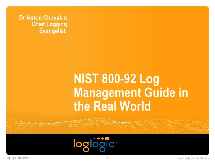 NIST 800-92 Log Management Guide in the Real World Dr Anton Chuvakin Chief Logging Evangelist