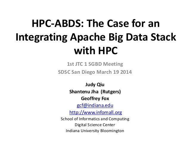 HPC‐ABDS: The Case for an  Integrating Apache Big Data Stack  with HPC  1st JTC 1 SGBD Meeting SDSC San Diego March 19 201...