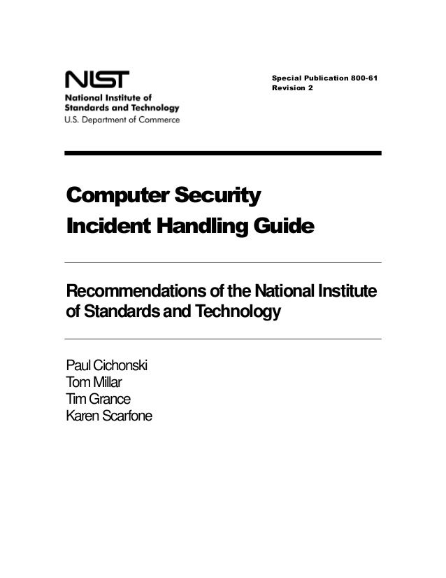 Computer SecurityIncident Handling GuideRecommendationsof the National Instituteof Standards and TechnologyPaulCichonskiTo...
