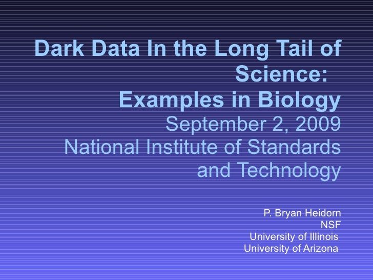 Dark Data In the Long Tail of Science:  Examples in Biology September 2, 2009 National Institute of Standards and Technol...