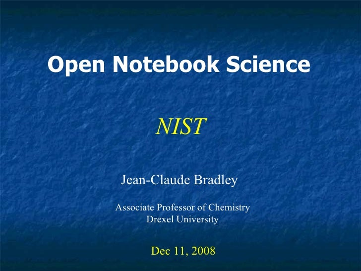 Open Notebook Science Jean-Claude Bradley Dec 11, 2008 NIST Associate Professor of Chemistry Drexel University