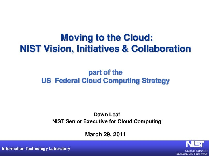 Moving to the Cloud:        NIST Vision, Initiatives & Collaboration                                part of the           ...