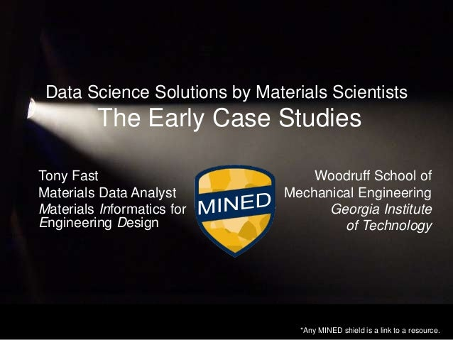 Data Science Solutions by Materials Scientists  The Early Case Studies Tony Fast Materials Data Analyst Materials Informat...