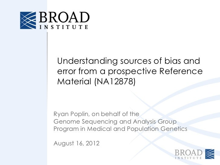 Understanding sources of bias and error from a prospective Reference Material (NA12878)Ryan Poplin, on behalf of theGenome...