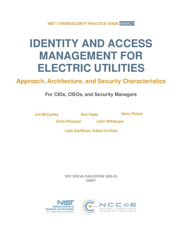 NIST CYBERSECURITY PRACTICE GUIDE ENERGY IDENTITY AND ACCESS MANAGEMENT FOR ELECTRIC UTILITIES Approach, Architecture, and...
