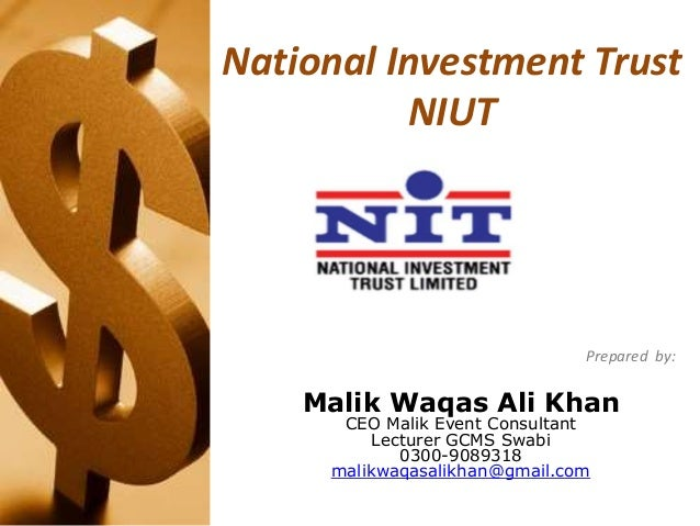 National Investment Trust NIUT Submitted to: Prepared by: Malik Waqas Ali Khan CEO Malik Event Consultant Lecturer GCMS Sw...