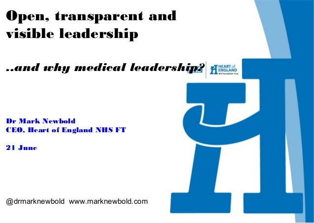 Open, transparent andvisible leadership..and why medical leadership?Dr Mark NewboldCEO, Heart of England NHS FT21 June@drm...