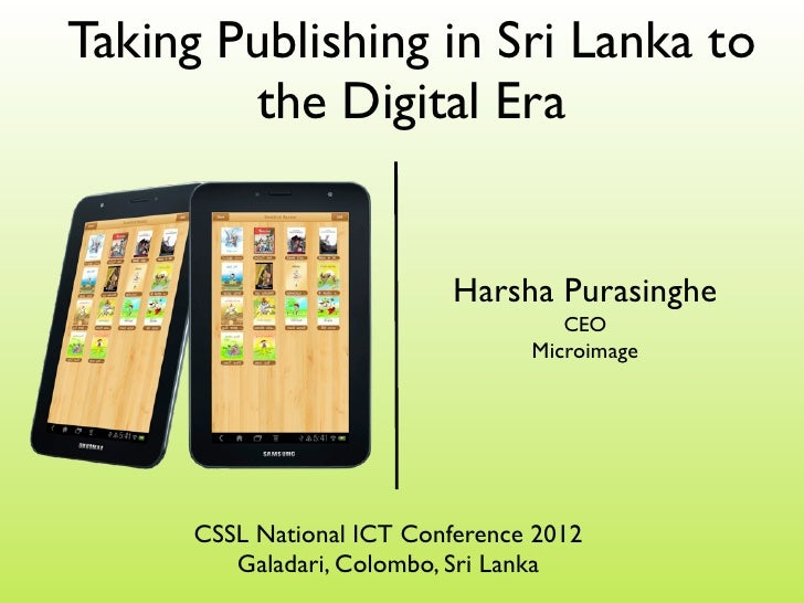 Taking Publishing in Sri Lanka to        the Digital Era                            Harsha Purasinghe                     ...