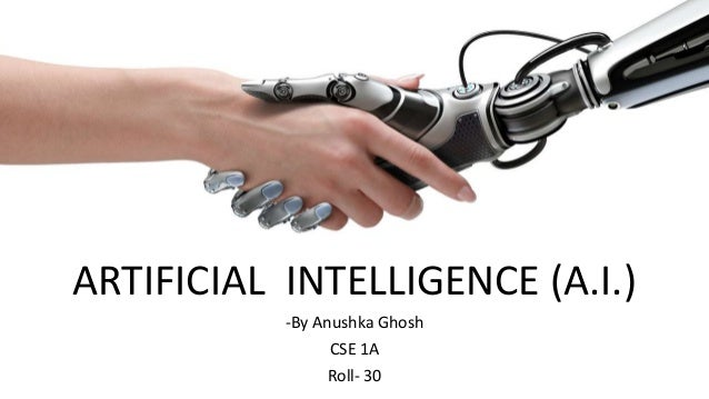 s ARTIFICIAL INTELLIGENCE (A.I.) -By Anushka Ghosh CSE 1A Roll- 30