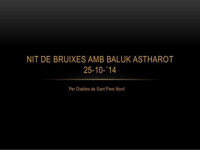 NIT DE BRUIXES AMB BALUK ASTHAROT  25-10-´14  Per Diables de Sant Pere Nord