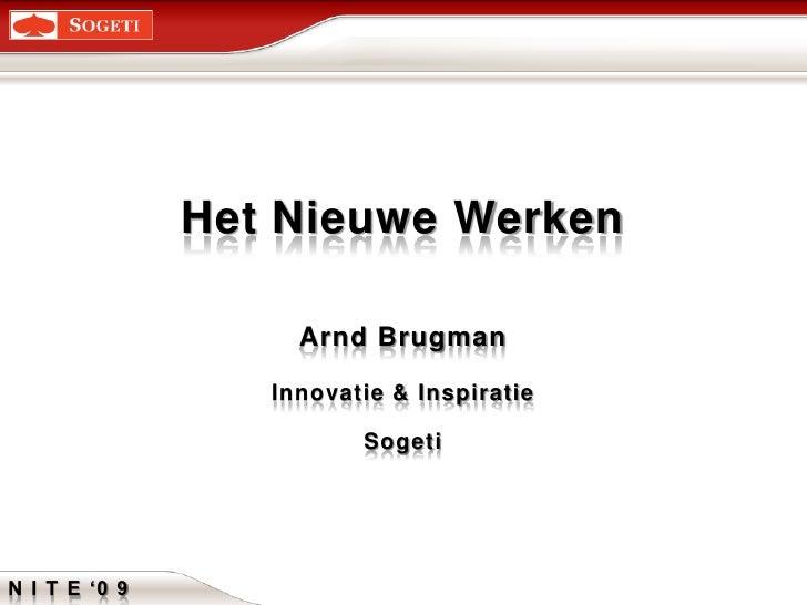 Het Nieuwe Werken<br />Arnd Brugman<br />Innovatie & Inspiratie<br />Sogeti<br />N I T E '0 9<br />