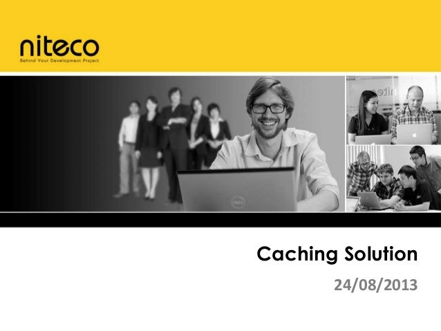 Caching Solution 24/08/2013