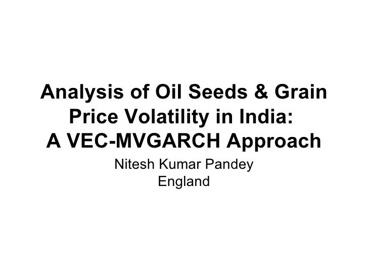 Analysis of Oil Seeds & Grain Price Volatility in India:  A VEC-MVGARCH Approach Nitesh Kumar Pandey England