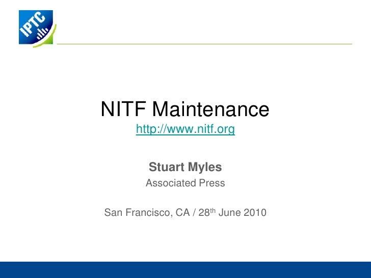 NITF Maintenancehttp://www.nitf.org<br />Stuart Myles<br />Associated Press<br />San Francisco, CA / 28th June 2010<br />