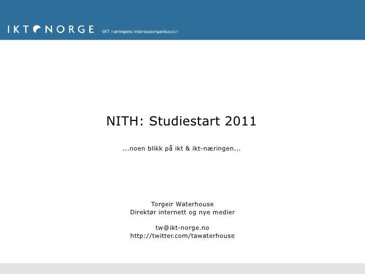 NITH: Studiestart 2011  ...noen blikk på ikt & ikt-næringen...          Torgeir Waterhouse    Direktør internett og nye me...
