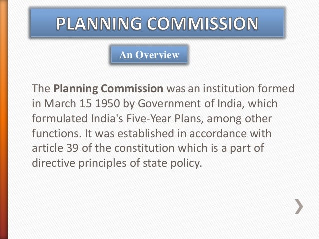 planning commission of india Advertisements: a planning commission on the soviet model of a gosplan in a liberalized and globalized economy of india seems like a contradiction in terms but the 42nd amendment to the.