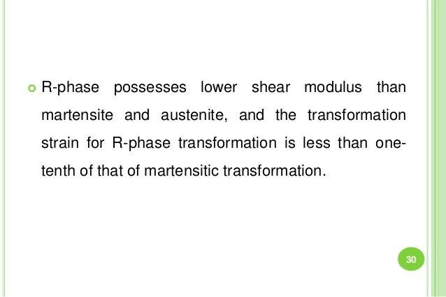  R-phase possesses lower shear modulus than martensite and austenite, and the transformation strain for R-phase transform...