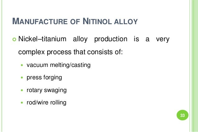 MANUFACTURE OF NITINOL ALLOY  Nickel–titanium alloy production is a very complex process that consists of:  vacuum melti...