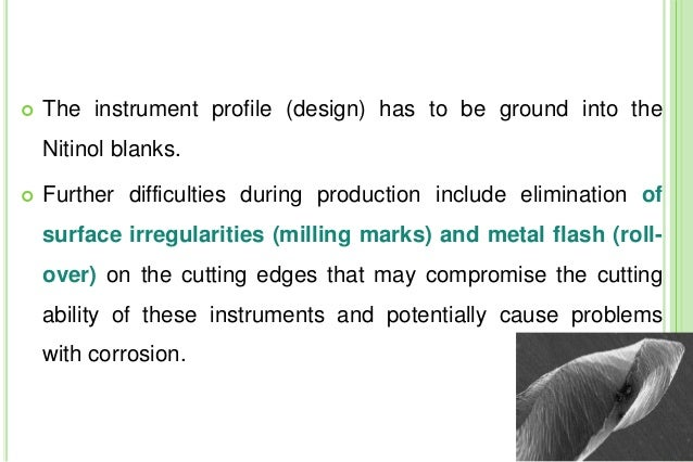  The instrument profile (design) has to be ground into the Nitinol blanks.  Further difficulties during production inclu...
