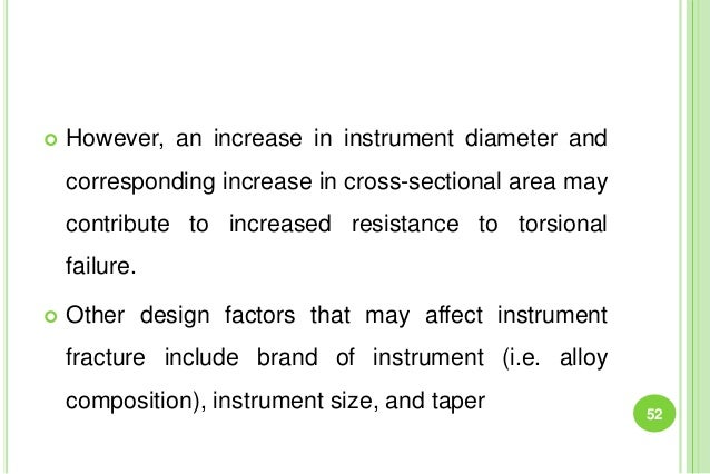  However, an increase in instrument diameter and corresponding increase in cross-sectional area may contribute to increas...