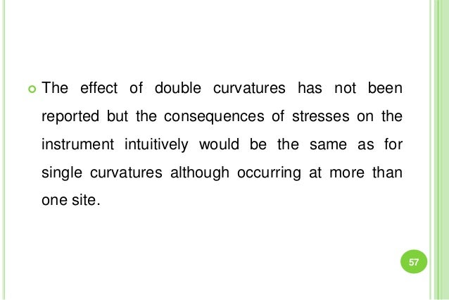  The effect of double curvatures has not been reported but the consequences of stresses on the instrument intuitively wou...