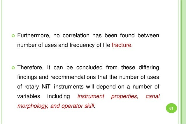  Furthermore, no correlation has been found between number of uses and frequency of file fracture.  Therefore, it can be...