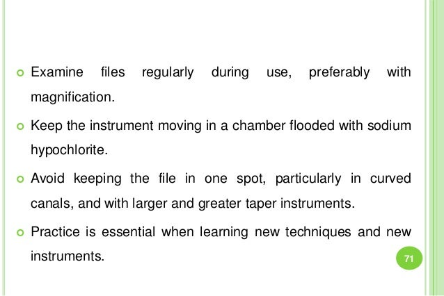  Examine files regularly during use, preferably with magnification.  Keep the instrument moving in a chamber flooded wit...
