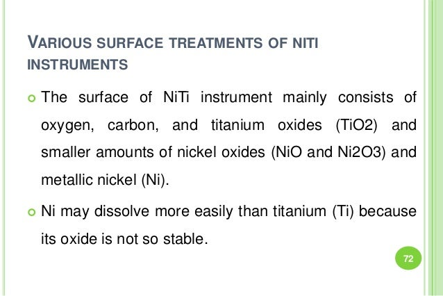 VARIOUS SURFACE TREATMENTS OF NITI INSTRUMENTS  The surface of NiTi instrument mainly consists of oxygen, carbon, and tit...