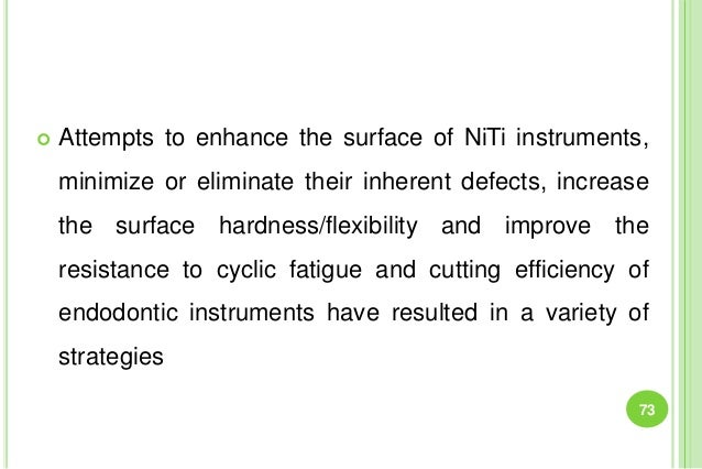  Attempts to enhance the surface of NiTi instruments, minimize or eliminate their inherent defects, increase the surface ...