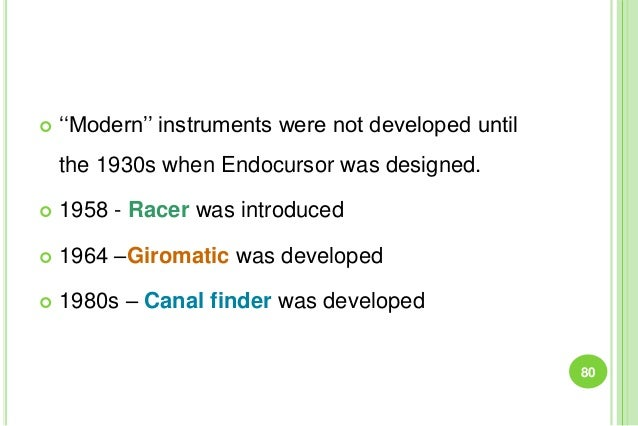  ''Modern'' instruments were not developed until the 1930s when Endocursor was designed.  1958 - Racer was introduced  ...
