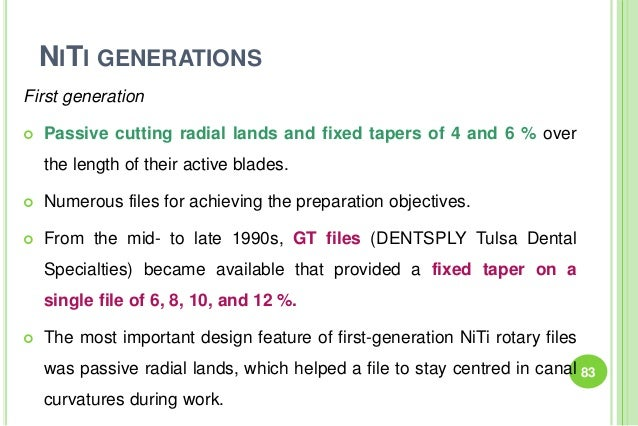 NITI GENERATIONS First generation  Passive cutting radial lands and fixed tapers of 4 and 6 % over the length of their ac...