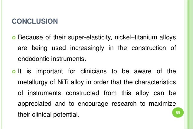 CONCLUSION  Because of their super-elasticity, nickel–titanium alloys are being used increasingly in the construction of ...