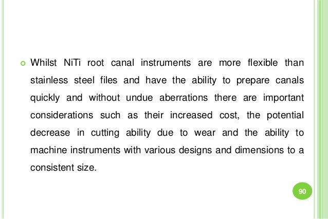  Whilst NiTi root canal instruments are more flexible than stainless steel files and have the ability to prepare canals q...