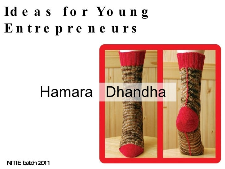 Ideas for Young Entrepreneurs Hamara  Dhandha  NITIE batch 2011