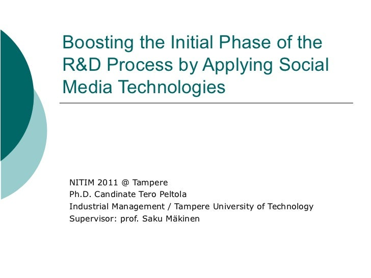 Boosting the Initial Phase of theR&D Process by Applying SocialMedia TechnologiesNITIM 2011 @ TamperePh.D. Candinate Tero ...