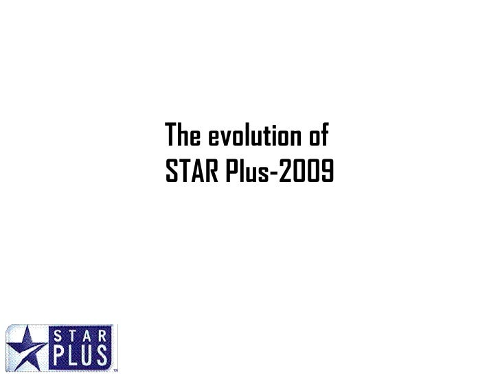 The evolution of  STAR Plus-2009