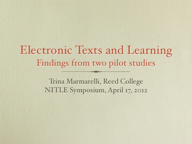 Electronic Texts and Learning   Findings from two pilot studies      Trina Marmarelli, Reed College     NITLE Symposium, A...