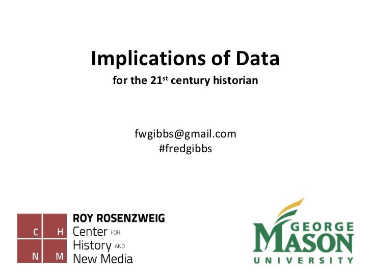 Implications of Data [email_address] #fredgibbs for the 21 st  century historian