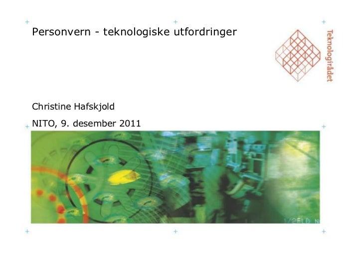 Personvern - teknologiske utfordringerChristine HafskjoldNITO, 9. desember 2011
