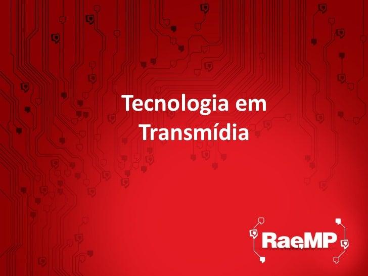 Tecnologia em  Transmídia