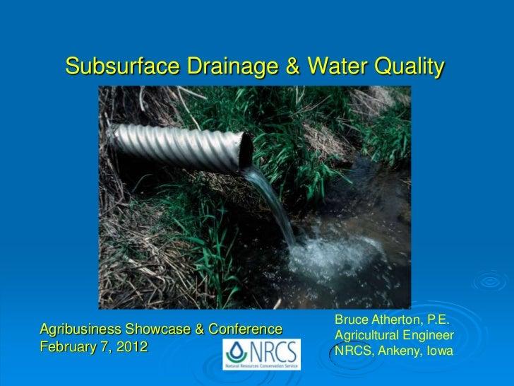 Subsurface Drainage & Water Quality                                     Bruce Atherton, P.E.Agribusiness Showcase & Confer...