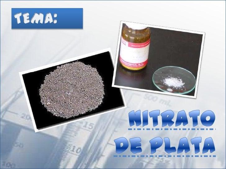 ¿QUE ES EL NITRATO DE                    PLATA?El nitrato de plata es un compuesto inorgánico con la fórmulaquímica AgNO3....