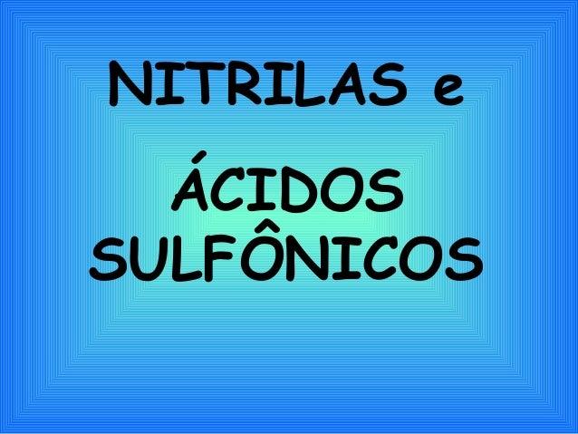 NITRILAS e  ÁCIDOSSULFÔNICOS