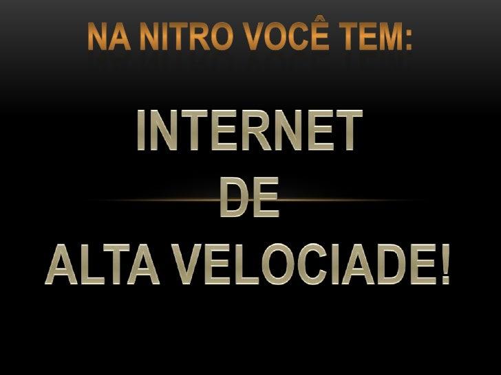 Na Nitro você tem:<br />INTERNET<br />DE<br />ALTA VELOCIADE!<br />