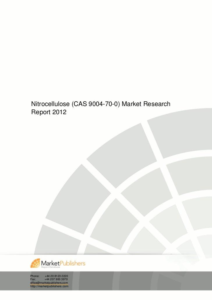 Nitrocellulose (CAS 9004-70-0) Market ResearchReport 2012Phone:     +44 20 8123 2220Fax:       +44 207 900 3970office@mark...